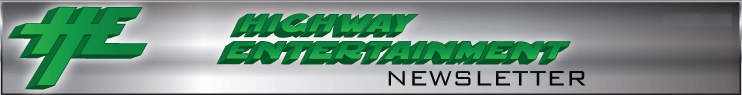 Highway Entertainment Newsletter